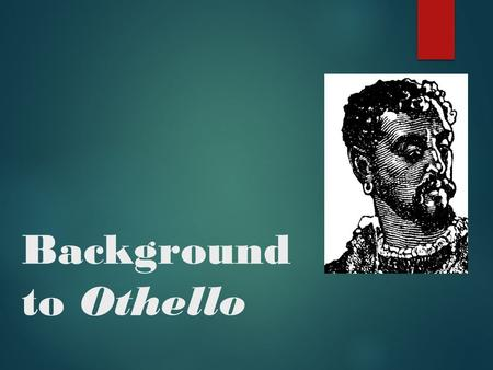 "Background to Othello. William Shakespeare (1564-1616)  ""Shakespeare's art is not for an age, but for all time."" – Ben Jonson  William Shakespeare was."