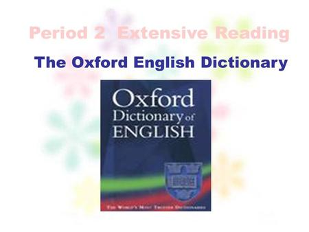 The Oxford English Dictionary Period 2 Extensive Reading.