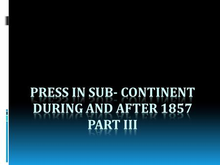 Press after Independence: Imroz & Kohistan  Imroz – Faiz Ahmad Faiz, Chiragh Hassan Hasrat contributed to it.  Kohistan – Nasim Hijazi. Experimented.