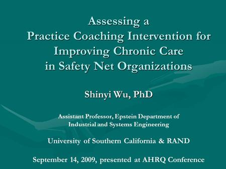 Assessing a Practice Coaching Intervention for Improving Chronic Care in Safety Net Organizations Shinyi Wu, PhD Assessing a Practice Coaching Intervention.