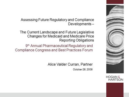 Alice Valder Curran, Partner October 28, 2008 Assessing Future Regulatory and Compliance Developments – The Current Landscape and Future Legislative Changes.