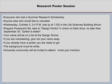POSTER TEMPLATE BY: www.PosterPresentations.com Research Poster Session Everyone who had a Summer Research Scholarship Anyone else who would like to volunteer.