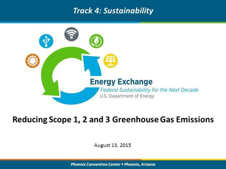 Phoenix Convention Center Phoenix, Arizona Reducing Scope 1, 2 and 3 Greenhouse Gas Emissions Track 4: Sustainability August 13, 2015.