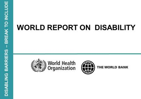 WORLD REPORT ON DISABILITY DISABLING BARRIERS – BREAK TO INCLUDE.