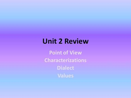 Unit 2 Review Point of View Characterizations Dialect Values.