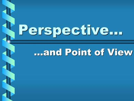 "Perspective… …and Point of View. What is Perspective? www.dictionary.com defines perspective as www.dictionary.com defines perspective as ""a mental view."