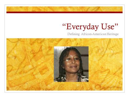 """Everyday Use"" Defining African-American Heritage."