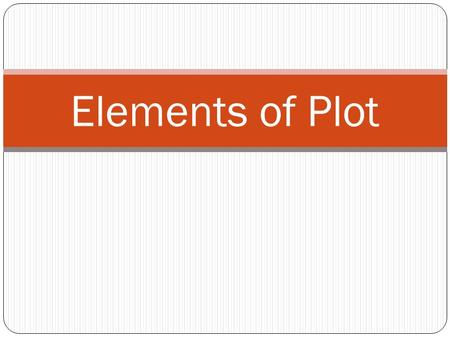 Elements of Plot. Notes on Plot Definition - The sequence of events in a story. Plot involves characters and a central conflict.