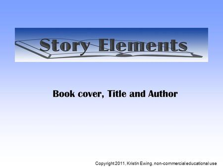 Book cover, Title and Author Copyright 2011, Kristin Ewing, non-commercial educational use.