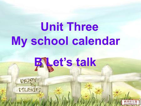 Unit Three My school calendar B Let's talk Listen and do: