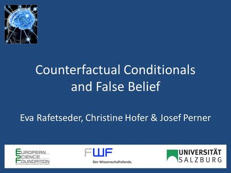 Counterfactual Conditionals and False Belief Eva Rafetseder, Christine Hofer & Josef Perner.