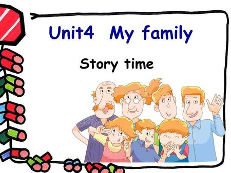 Unit4 My family Story time. Who's he/she? Magic eyes He's … She's …
