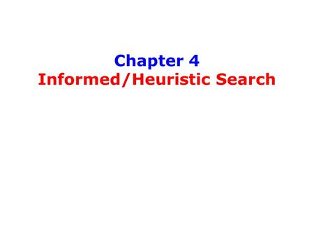 Chapter 4 Informed/Heuristic Search