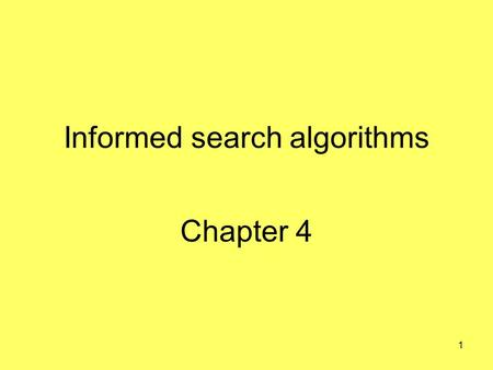 1 Informed search algorithms Chapter 4. 2 Outline Best-first search Greedy best-first search A * search Heuristics Local search algorithms Hill-climbing.