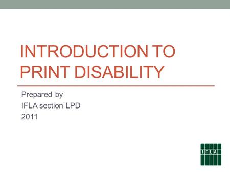 INTRODUCTION TO PRINT DISABILITY Prepared by IFLA section LPD 2011.