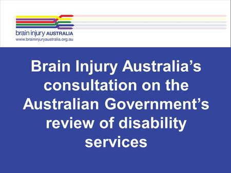 Brain Injury Australia's consultation on the Australian Government's review of disability services.