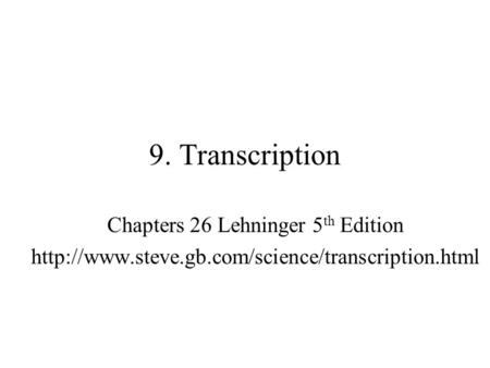 9. Transcription Chapters 26 Lehninger 5 th Edition