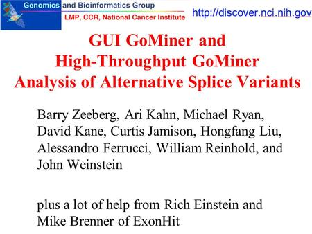 GUI GoMiner and High-Throughput GoMiner Analysis of Alternative Splice Variants Barry Zeeberg, Ari Kahn, Michael Ryan, David Kane, Curtis Jamison, Hongfang.