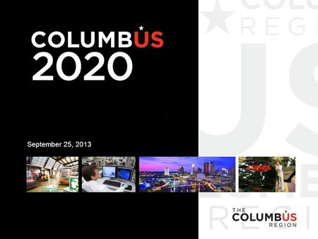 September 25, 2013. AGENDA 1. Columbus 2020 2. The Creation of Columbus 2020 3. Key Strategies and Metrics 4. Continued Evolution 5. Progress.