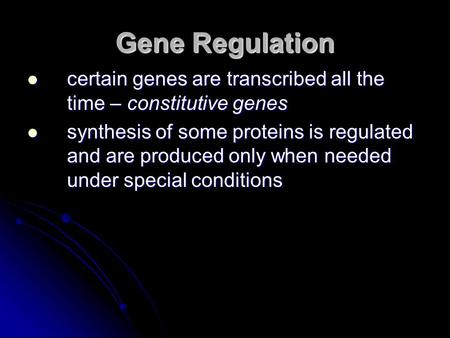 Gene Regulation certain genes are transcribed all the time – constitutive genes certain genes are transcribed all the time – constitutive genes synthesis.