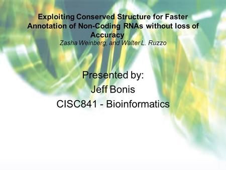 Exploiting Conserved Structure for Faster Annotation of Non-Coding RNAs without loss of Accuracy Zasha Weinberg, and Walter L. Ruzzo Presented by: Jeff.