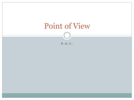 P.O.V. Point of View. What is a narrator? Whoever is TELLING the story.