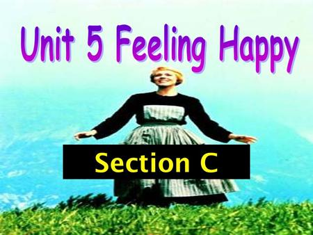 Topic 1 Why all the smiling faces? Section C.
