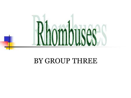 BY GROUP THREE. Rhombus MEANING In Indonesian, rhombuses called belah ketupat. Exactly, rhombuses like kites. But rhombuses has same side. Like this Rhombus.