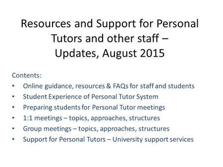 Resources and Support for Personal Tutors and other staff – Updates, August 2015 Contents: Online guidance, resources & FAQs for staff and students Student.