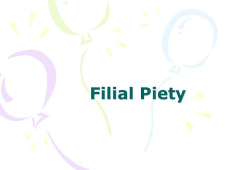 Filial Piety. Objectives of the lesson Objectives of the lesson To help students understand Filial Piety means : To be good to one's parents; To take.