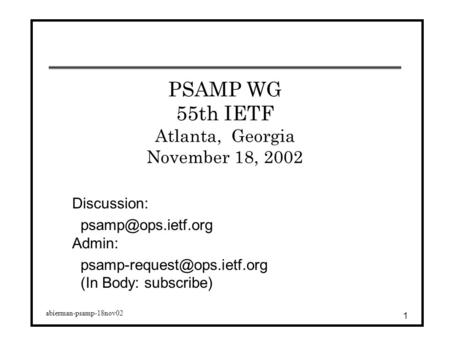 Abierman-psamp-18nov02 1 PSAMP WG 55th IETF Atlanta, Georgia November 18, 2002 Discussion: Admin: (In Body: