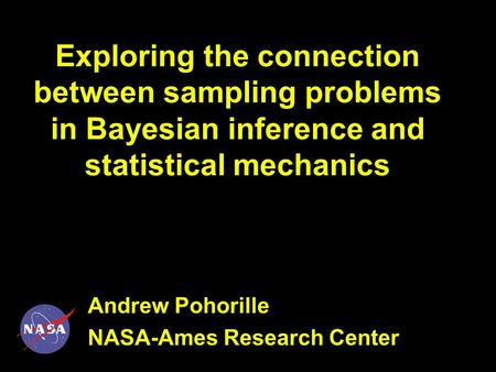 Exploring the connection between sampling problems in Bayesian inference and statistical mechanics Andrew Pohorille NASA-Ames Research Center.