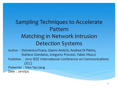 Sampling Techniques to Accelerate Pattern Matching in Network Intrusion Detection Systems Author : Domenico Ficara, Gianni Antichi, Andrea Di Pietro, Stefano.