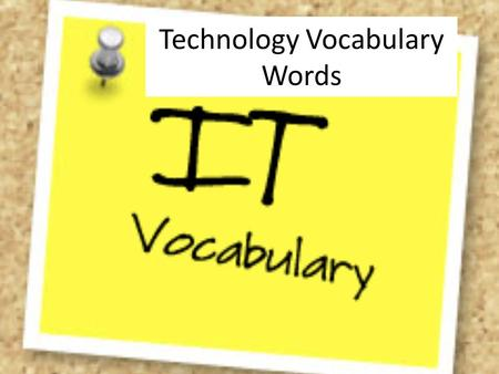 Technology Vocabulary Words. Understanding the meaning A motherboard is the main circuit board of the computer. Why do you think it is called a motherboard.