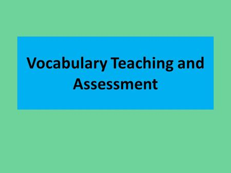 Vocabulary Teaching and Assessment. Sources of Vocabulary Vocabulary from their readings, newspapers summaries, and.