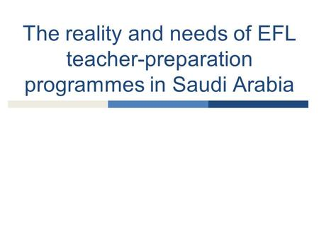 The reality and needs of EFL teacher-preparation programmes in Saudi Arabia.