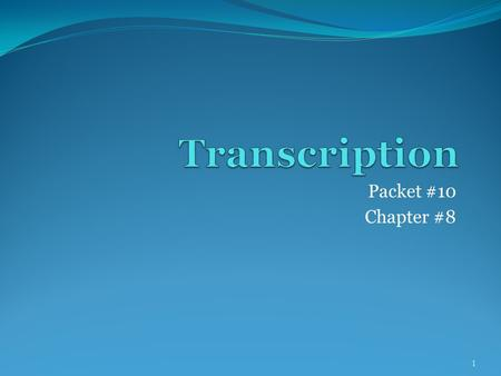 Packet #10 Chapter #8 1. Introduction Transcription Transcription is a process that occurs within the nucleus of a cell where a single strand of DNA is.