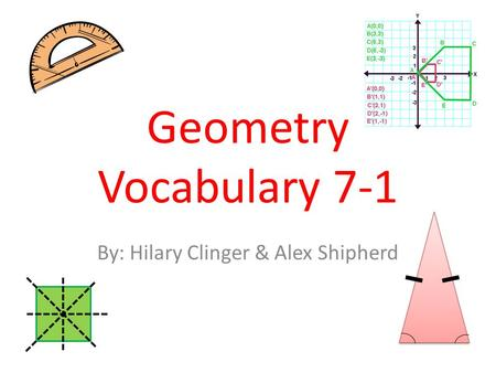 Geometry Vocabulary 7-1 By: Hilary Clinger & Alex Shipherd.