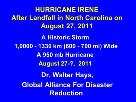 HURRICANE IRENE After Landfall in North Carolina on August 27, 2011 A Historic Storm 1,0000 - 1330 km (600 - 700 mi) Wide A 950 mb Hurricane August 27-?,