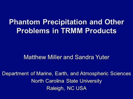 Matthew Miller and Sandra Yuter Department of Marine, Earth, and Atmospheric Sciences North Carolina State University Raleigh, NC USA Phantom Precipitation.