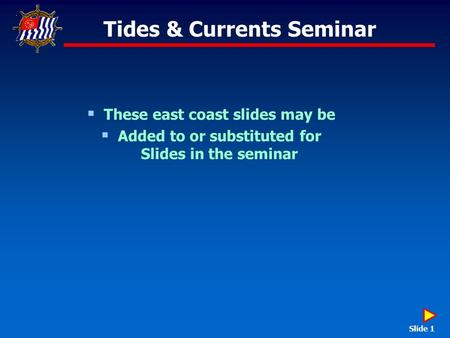 Tides & Currents Seminar  These east coast slides may be  Added to or substituted for Slides in the seminar Slide 1.