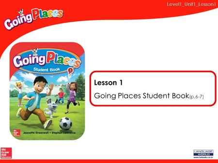 Level1_Unit1_Lesson1 Lesson 1 Going Places Student Book (p.6-7)