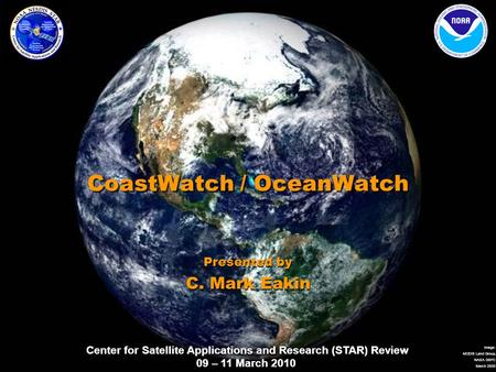 Center for Satellite Applications and Research (STAR) Review 09 – 11 March 2010 Image: MODIS Land Group, NASA GSFC March 2000 CoastWatch / OceanWatch Presented.