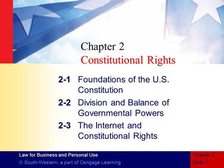 Law for Business and Personal Use © South-Western, a part of Cengage LearningSlide 1 Chapter 2 Constitutional Rights Chapter 2 Constitutional Rights 2-1.