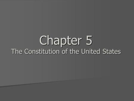 Chapter 5 The Constitution of the United States. SSUSH5: The student will explain specific events and key ideas that brought about the adoption and implementation.