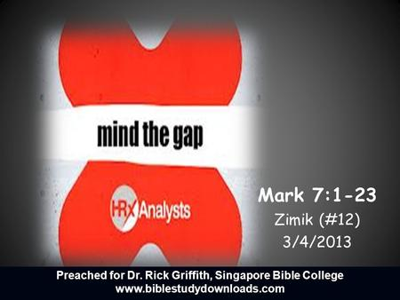 Mark 7:1-23 Zimik (#12) 3/4/2013 Preached for Dr. Rick Griffith, Singapore Bible College www.biblestudydownloads.com.