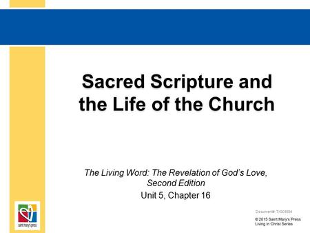 Sacred Scripture and the Life of the Church The Living Word: The Revelation of God's Love, Second Edition Unit 5, Chapter 16 Document#: TX004694.