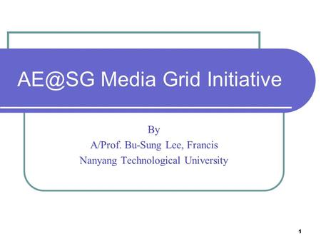 1 Media Grid Initiative By A/Prof. Bu-Sung Lee, Francis Nanyang Technological University.