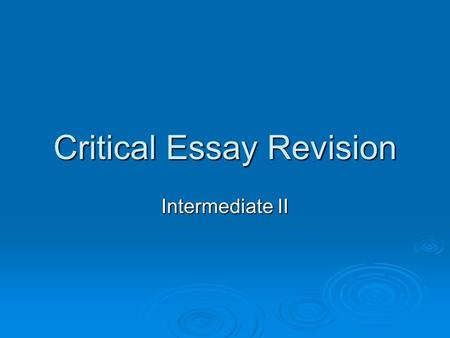 Critical Essay Revision Intermediate II. Before You Begin…   Answer TWO questions from this paper.   Each question must be chosen from a different.