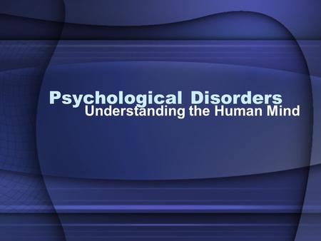 Psychological Disorders Understanding the Human Mind.